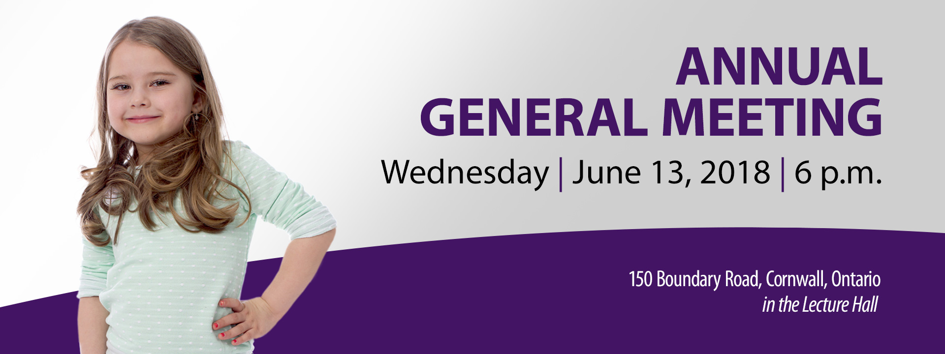 Annual General meeting - Wednesday, June 13, 2018 at 6 p.m.  Where: 150 Boundary Road, Cornwall, Ontario in the Lecture Hall